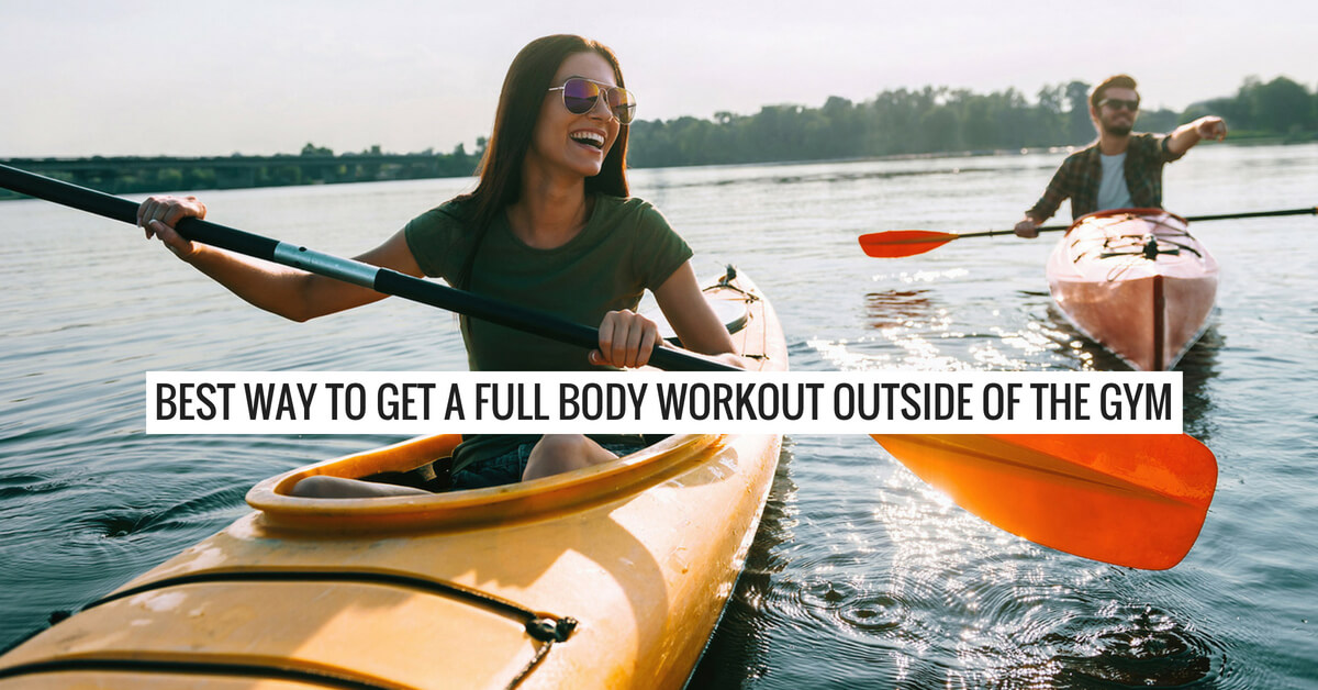 Best Ways To Get A Full Body Workout Outside Of The Gym